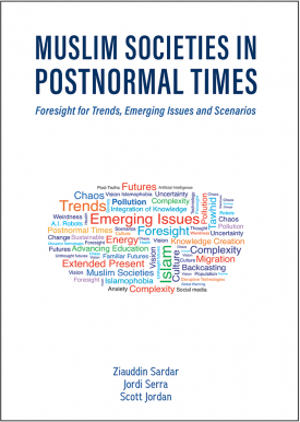 Muslim Futures in Postnormal Times: Foresights for Trends, Emerging Issues and Scenarios