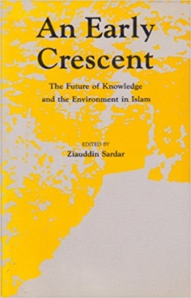 An Early Crescent: The Future of Knowledge and Environment in Islam