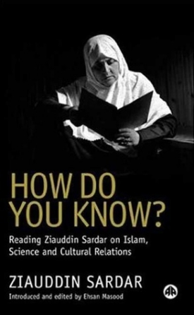 How Do You Know: Reading Ziauddin Sardar on Islam, Science and Cultural Relations
