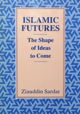 Islamic Futures: The Shape of Ideas to Come