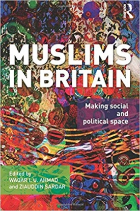 Muslims in Britain: Making Social and Political Space (with Waqar Ahmad)