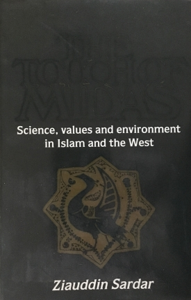 The Touch of Midas: Science, Values and Environment in Islam and the West