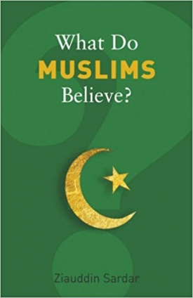 What Do Muslims Believe? The Root and Realities of Modern Islam