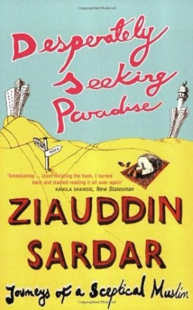 Desperately Seeking Paradise: Journeys of a Sceptical Muslim